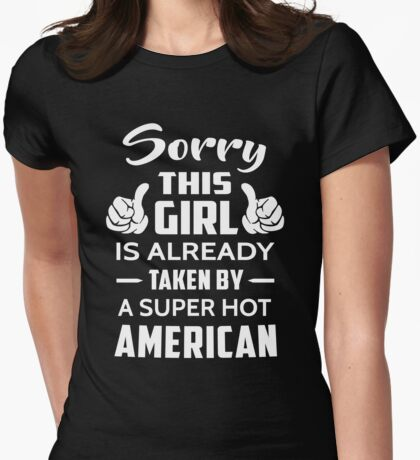 Sorry This Girl Is Already Taken By A Super Hot American Womens Fitted T-Shirt