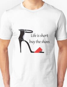 Life is short, buy the shoes Unisex T-Shirt