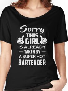 Sorry This Girl Is Already Taken By A Super Hot Bartender Women's Relaxed Fit T-Shirt