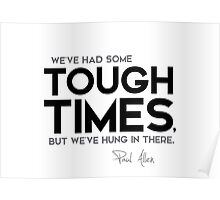 we've had some tough times - paul allen Poster