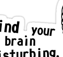 I find your lack of brain disturbing Sticker