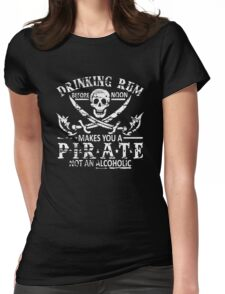 DRINKING RUM BEFORE NOON MAKES YOU A PIRATE Womens Fitted T-Shirt