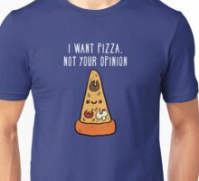 I want pizza, not your opinion Funny T-shirt Unisex T-Shirt