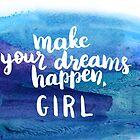 Make your dreams happen GIRL by Anastasiia Kucherenko