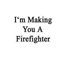 I'm Making You A Firefighter  by supernova23