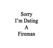 Sorry I'm Dating A Fireman by supernova23