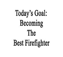 Today's Goal: Becoming The Best Firefighter Photographic Print