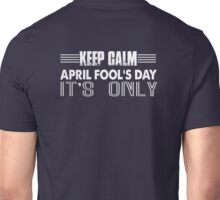 Keep calm it's only april fool's day Unisex T-Shirt