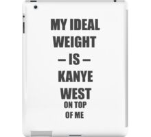 My ideal weight is kanye west on top of me iPad Case/Skin