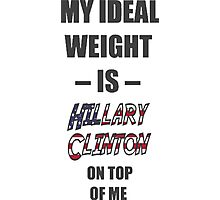 My ideal weight Hillary Clinton on top of me Photographic Print