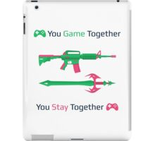 You Game Together You Stay Together iPad Case/Skin