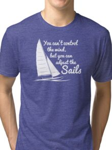 You Can't Control Wind But Adjust The Sails Tri-blend T-Shirt