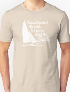 You Can't Control Wind But Adjust The Sails Unisex T-Shirt