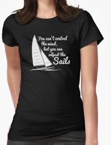 You Can't Control Wind But Adjust The Sails Womens Fitted T-Shirt