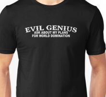 Evil Genius Ask About My Plans For World Domination Funny Unisex T-Shirt