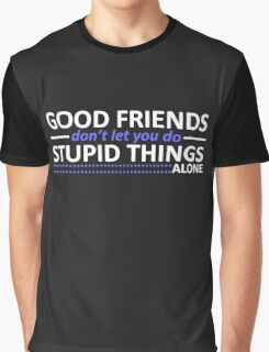 Good Friends Don't Let You Do Stupid Things Alone Graphic T-Shirt