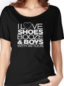 I LOVE SHOES, BOOZE AND BOYS WITH TATOOS Women's Relaxed Fit T-Shirt