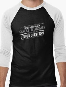 If You Don't Want A Sarcastic Answer, Don't Ask A Stupid Question Men's Baseball ¾ T-Shirt