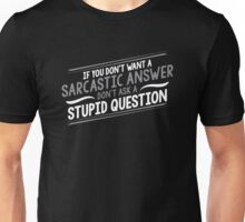 If You Don't Want A Sarcastic Answer, Don't Ask A Stupid Question Unisex T-Shirt
