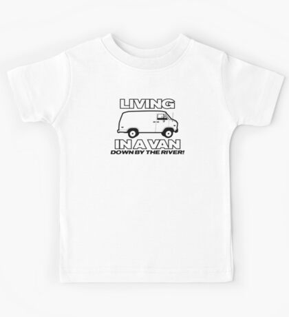 LIVING IN A VAN DOWN BY THE RIVER FUNNY Kids Tee