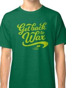 Get Back to Wax (vintage) Classic T-Shirt