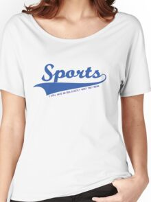 Sports??? what is it???? Women's Relaxed Fit T-Shirt