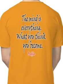 Buddhist, Buddhism, Buddha, The mind is everything. What you think you become.  Classic T-Shirt