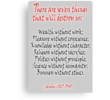 Gandhi, There are seven things that will destroy us: Canvas Print