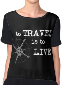 To Travel is to Live - Travel Quote - Hans Christian Anderson - white letters Chiffon Top