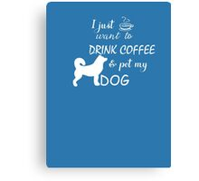 Tee- I Love drink coffee and pet my DOG T-shirt t-shirt  Canvas Print