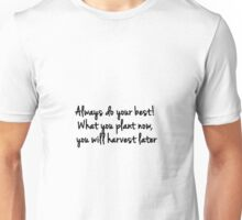 Always do your best. What you plant now, you will harvest later - Og Mandino Unisex T-Shirt