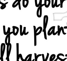 Always do your best. What you plant now, you will harvest later - Og Mandino Sticker
