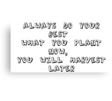 Always do your best. What you plant now, you will harvest later - Og Mandino Canvas Print