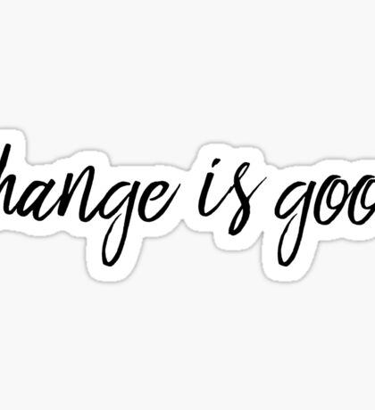 Change is good Sticker