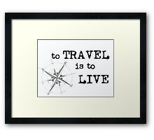 To Travel is to Live - Travel Quote - Hans Christian Anderson - black letters Framed Print