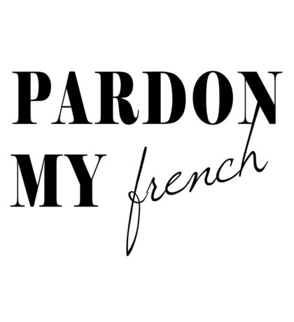 Pardon My French Sticker