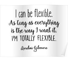 Gilmore Girls - I can be flexible Poster