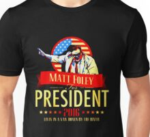 MATT FOLEY FOR PRESIDENT CHRIS FARLEY Unisex T-Shirt