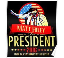 MATT FOLEY FOR PRESIDENT CHRIS FARLEY Poster