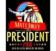 MATT FOLEY FOR PRESIDENT CHRIS FARLEY Photographic Print