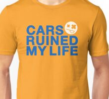 Cars ruined my life (3) Unisex T-Shirt