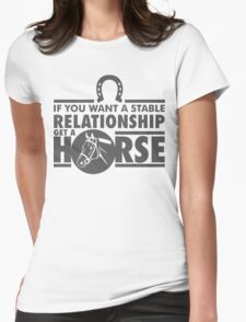 If you want a stable relationship get a horse T-Shirt