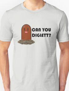 Can you diglett? Unisex T-Shirt