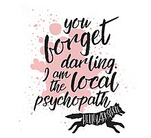 The Local Psychopath Photographic Print