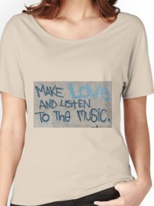 Make love and listen to music Women's Relaxed Fit T-Shirt
