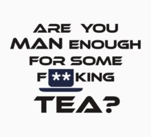 Are You MAN Enough For Some F****** TEA? by jezkemp