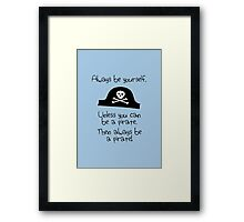 Always be yourself, unless you can be a pirate Framed Print