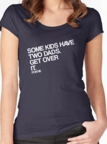 Some Kids Have Two Dads. Get Over It. Women's Fitted Scoop T-Shirt