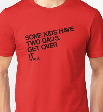 Some Kids Have Two Dads. Get Over It. Unisex T-Shirt