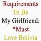 Requirements To Be My Girlfriend: *Must Love Bolivia  by supernova23